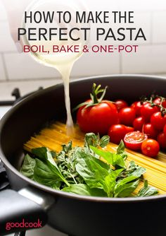 How to Make Perfect Pasta: Boil, Bake, and One Pot - Good Cook Good Cook...