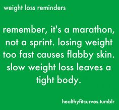 I need to remember this! I don't want flabby skin. Slow weight loss and I will be happier in the long run.