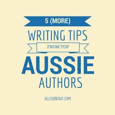 5 tips from top Aussie Authors, including Kate Forsyth, Michael Robotham, Nick Earls, Kylie Ladd and Liane Moriarty | allisontait.com