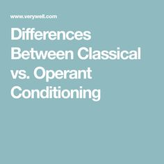 Differences Between Classical vs. Operant Conditioning