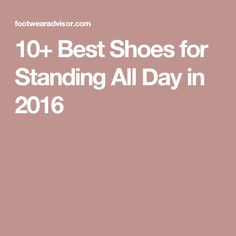 10+ Best Shoes for Standing All Day in 2016