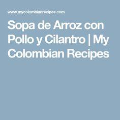 Sopa de Arroz con Pollo y Cilantro   My Colombian Recipes