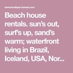 Beach house rentals. sun's out, surf's up, sand's warm; waterfront living in Brazil, Iceland, USA, Norway, Mexico, Canada, and more. No Booking Fees!