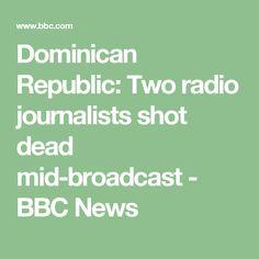 Dominican Republic: Two radio journalists shot dead mid-broadcast - BBC News