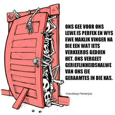 Geraamtes in jou kas Afrikaanse Quotes, New Journey, Life Quotes, Language, Motivation, Sayings, Coaching, Christ, Lisa
