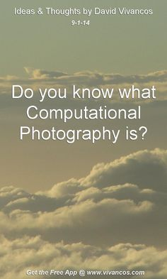 "September 1st 2014 Idea, ""Do you know what Computational Photography is?"" https://www.youtube.com/watch?v=x2Dn5pZT6EA #quote"