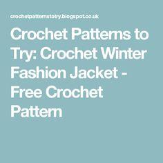 Crochet Patterns to Try: Crochet Winter Fashion Jacket - Free Crochet Pattern
