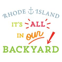 """It's all in our Backyard"" campaign; statewide effort to raise awareness of unique things past/present, and pride in locale.   #VisitRhodeIsland"