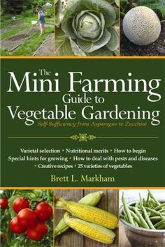 Mini Farming Guide to Vegetable Gardening: Self-Sufficiency from Asparagus to Zucchini (Mini Farming Guides) - books top (Free books EPUB TruePDF PDF) Organic Horticulture, Organic Gardening, Gardening Tips, Vegetable Gardening, Indoor Gardening, Container Gardening, Gardening Apron, Types Of Vegetables, Different Vegetables