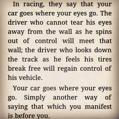 The art of racing in the rain. That which you manifest is before you.