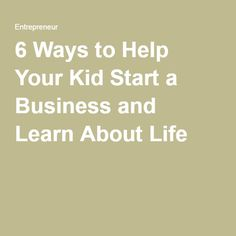6 Ways to Help Your Kid Start a Business and Learn About Life