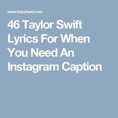 46 Taylor Swift Lyrics For When You Need An Instagram Caption
