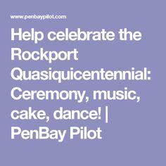 Help celebrate the Rockport Quasiquicentennial: Ceremony, music, cake, dance! | PenBay Pilot