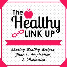 The Healthy Link Up, share your healthy recipes, fitness, inspiration, and motivation posts.