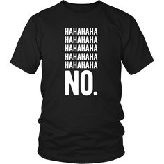 Hahaha No Funny T Shirt will do the talking for you. Search for your new favorite Funny shirt from many great designs. Shop now! If you want different color, style or have idea for design contact us w