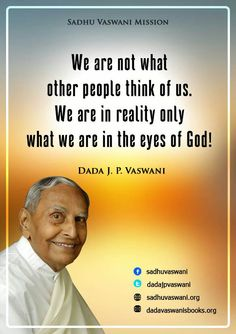 We are not what other people think of us. We are in reality only what we are in the eyes of God! -Dada J.P Vaswani #quotes #dadajpvaswani