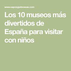 Los 10 museos más divertidos de España para visitar con niños