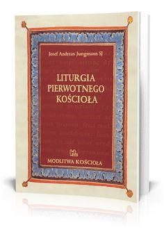 Josef Andreas Jungmann Liturgia pierwotnego Kościoła do czasów Grzegorza Wielkiego  http://tyniec.com.pl/product_info.php?cPath=7&products_id=901