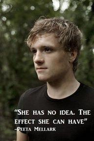 She Has No Idea The Effect She Can Have ~ Peeta Mellark