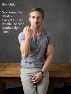 What Ryan Gosling has to say about the DSM changes ;-)