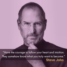 Follow Your Heart, Steve Jobs, Intuition, Motivational Quotes, Motivational Life Quotes, Motivation Quotes, Inspirational Qoutes, Quotes Motivation, Inspiring Words