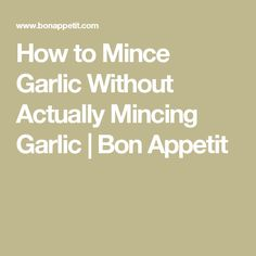 How to Mince Garlic Without Actually Mincing Garlic | Bon Appetit