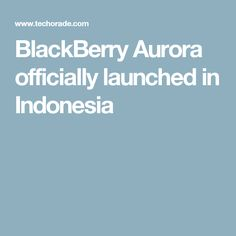 BlackBerry Aurora officially launched in Indonesia