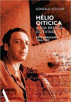 Hélio Oiticica. A Asa Branca do Êxtase - Livros na Amazon.com.br