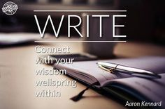 WRITE.  Connect with your wisdom wellspring within.