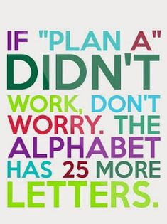 """Monday's Motto: When Plan """"A"""" Doesn't Work. Motivational Picture Quotes, Motivational Posts, Work Quotes, Great Quotes, Me Quotes, Plan A, How To Plan, Doers Of The Word, Framed Quotes"""