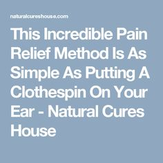 This Incredible Pain Relief Method Is As Simple As Putting A Clothespin On Your Ear - Natural Cures House