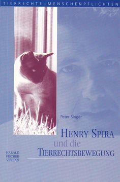 Henry Spira und die Tierrechtsbewegung von Peter Singer, Harald Fischer Verlag 2001