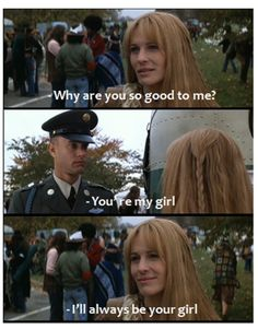 Forrest and Jenny. I could watch these two a jillion times and if the movie is ever on I am compelled to watch it, no matter at what part it is on.
