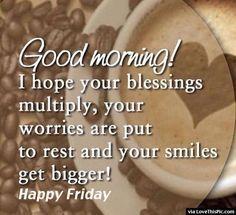 Good Morning, Happy Friday morning friday happy friday good morning friday quotes good morning quotes good morning friday images good morning friday quotes