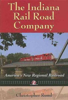 The Indiana Rail Road Company: America's New Regional Railroad