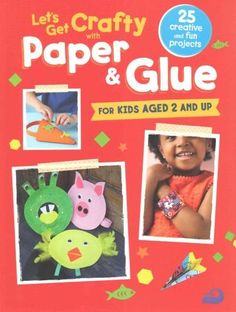 Let's Get Crafty With Paper & Glue: For Kids Aged 2 and Up