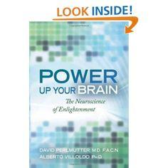 Power Up Your Brain: The Neuroscience of Enlightenment: David Perlmutter,Alberto Villoldo: 9781401928179: Amazon.com: Books