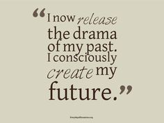 I now release the drama of my past. I consciously create my future. #wisdom #affirmation #health #wellness
