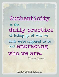 "Own Your Story; The power of authenticity ""Authenticity is the daily practice of letting go of who we think we're supposed to be and embracing who we are."" - Brene Brown"