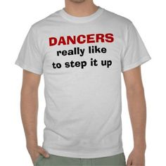 Dancers Like to Step It Up  - Funny Tee - CHOOSE Style PERSONALIZE