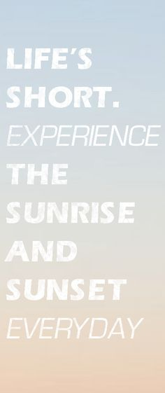 Photoshoped Sketch of a Painting I'm working on, I thought of this encouraging phrase as I was driving to class at 6:00 am, and I realized Life is too short to miss seeing any sunrises or sunsets!