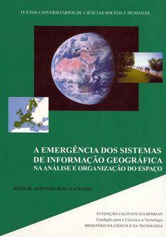 """""""A Emergência dos Sistemas de Informação Geográfica"""", de João Machado Portugal, Celestial, Problem Solving, Sustainable Development, Top Reads, Axe, Information Technology, Concept, Books"""