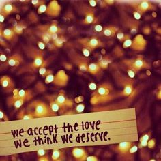 """""""Why do I and everyone I love pick people who treat us like we're nothing?"""" """"We accept the love we think we deserve."""" ~ The Perks of Being a Wallflower Cute Love Quotes, Great Quotes, Quotes To Live By, Inspirational Quotes, Awesome Quotes, Motivational Quotes, Quotable Quotes, True Words, Movie Quotes"""