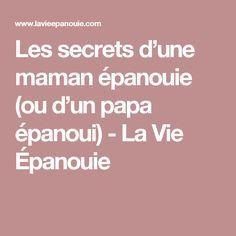 Les secrets d'une maman épanouie (ou d'un papa épanoui) - La Vie Épanouie