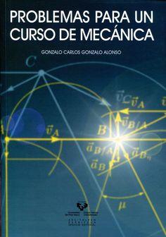 Problemas para un curso de mecánica / Gonzálo Carlos Gonzalo Alonso. -- [Bilbao] : Universidad del País Vasco, 2012. Ver localización en la Biblioteca de la ULL: http://absysnetweb.bbtk.ull.es/cgi-bin/abnetopac01?TITN=506383