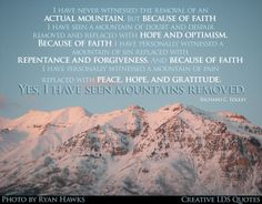 """#WhyMormon -- """"Yes, I have seen mountains removed."""" - Richard C. Edgley #twitterstake"""