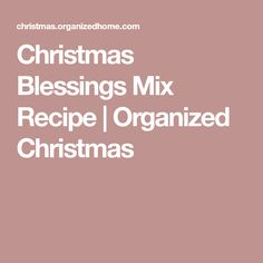 Christmas Blessings Mix Recipe   Organized Christmas