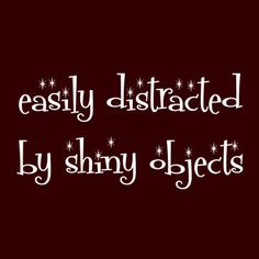 Getting Focused in the Land of Distractions: Are You Easily Distracted by Shiny Objects? Me Quotes, Funny Quotes, Shirt Quotes, Shirt Sayings, Sassy Quotes, Positiv Quotes, Glitter Make Up, Sparkles Glitter, Jewelry Quotes