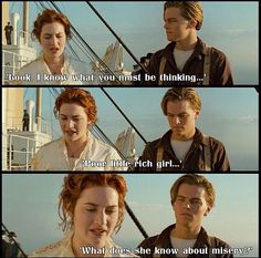 """Titanic. """"Poor little rich girl...what does she know about misery?"""""""
