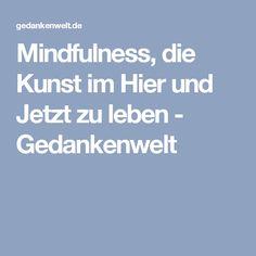 Mindfulness, die Kunst im Hier und Jetzt zu leben - Gedankenwelt
